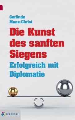 Die Kunst des sanften Siegens (eBook, ePUB) - Manz-Christ, Gerlinde