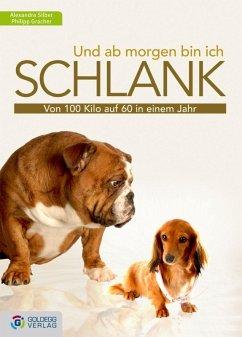 Und ab morgen bin ich schlank (eBook, ePUB) - Silber, Alexandra; Gracher, Philipp