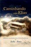 Caminhando com Elias - A História de uma Jornada de Vida e de uma Alma Realizada (eBook, ePUB)