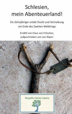 Schlesien, mein Abenteuerland! - Röper, Lars; Fritschen, Claus von
