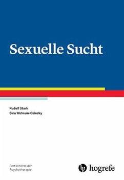 Sexuelle Sucht - Stark, Rudolf;Wehrum-Osinsky, Sina