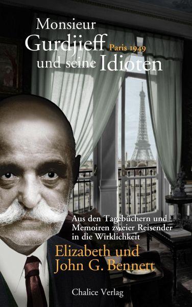 Monsieur Gurdjieff und seine Idioten - Paris 1949 - Bennett, John G.; Bennett, Elizabeth