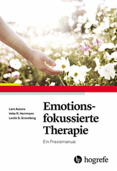 Emotionsfokussierte Therapie - Auszra, Lars; Herrmann, Imke R.; Greenberg, Leslie S.