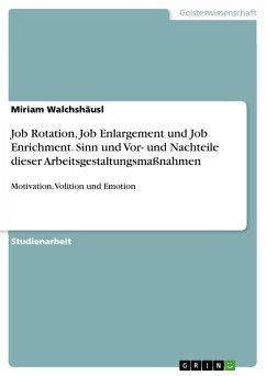 Job Rotation, Job Enlargement und Job Enrichment. Sinn und Vor- und Nachteile dieser Arbeitsgestaltungsmaßnahmen