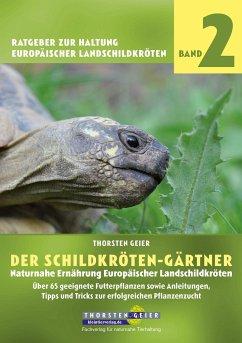 Der Schildkröten-Gärtner - Naturnahe Ernährung Europäischer Landschildkröten - Geier, Thorsten