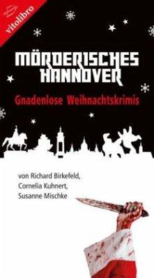 Mörderisches Hannover - Birkefeld, Richard; Kuhnert, Cornelia; Mischke, Susanne
