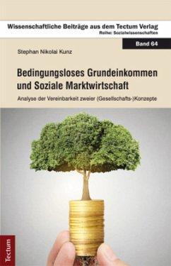 Bedingungsloses Grundeinkommen und Soziale Marktwirtschaft - Kunz, Stephan N.