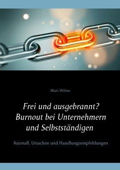 Frei und ausgebrannt? Burnout bei Unternehmern und Selbstständigen (eBook, ePUB)