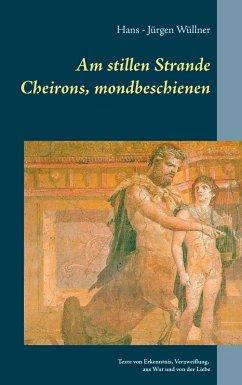 Am stillen Strande Cheirons, mondbeschienen (eBook, ePUB) - Wüllner, Hans - Jürgen