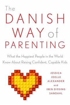 The Danish Way of Parenting (eBook, ePUB) - Alexander, Jessica Joelle; Sandahl, Iben