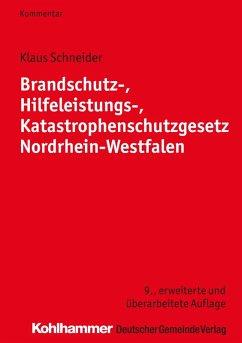 Brandschutz-, Hilfeleistungs-, Katastrophenschutzgesetz Nordrhein-Westfalen (eBook, PDF) - Schneider, Klaus