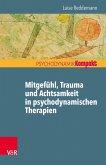 Mitgefühl, Trauma und Achtsamkeit in psychodynamischen Therapien (eBook, PDF)
