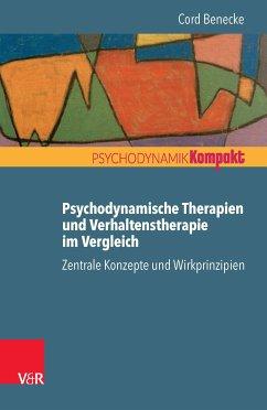 Psychodynamische Therapien und Verhaltenstherapie im Vergleich: Zentrale Konzepte und Wirkprinzipien (eBook, PDF) - Benecke, Cord