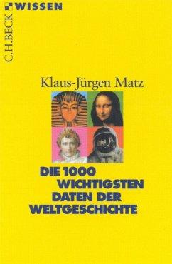 Die 1000 wichtigsten Daten der Weltgeschichte (eBook, ePUB) - Matz, Klaus-Jürgen