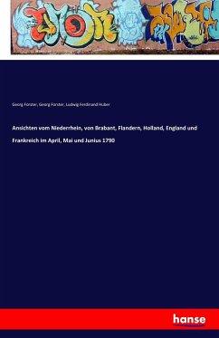 Ansichten vom Niederrhein, von Brabant, Flandern, Holland, England und Frankreich im April, Mai und Junius 1790