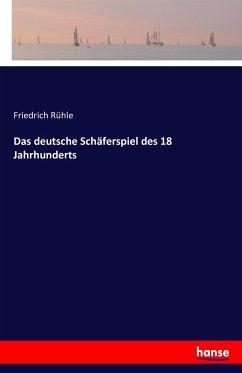 Das deutsche Schäferspiel des 18 Jahrhunderts