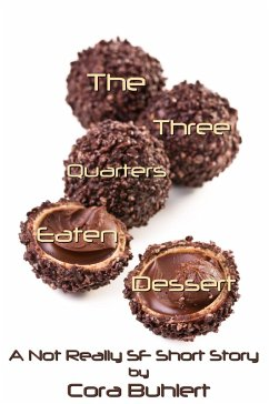The Three Quarters Eaten Dessert (Alfred and Bertha's Marvellous Twenty-First Century Life, #4) (eBook, ePUB) - Cora Buhlert