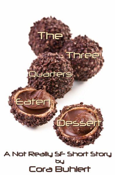 The Three Quarters Eaten Dessert (Alfred and Bertha's Marvellous Twenty-First Century Life, #4) (eBook, ePUB) - Cora Buhlert