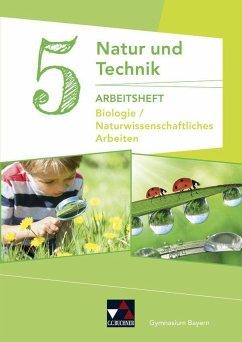 Natur und Technik 5: Biologie / Naturwissenschaftliches Arbeiten Arbeitsheft - Gritsch, Kathrin; Schmidt, Margit; Schnepf, Bernhard; Schuhmann, Erik; Steinhofer, Harald