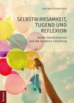 Selbstwirksamkeit, Tugend und Reflexion - Eckermann, Ines M.