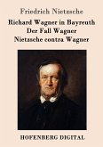 Richard Wagner in Bayreuth / Der Fall Wagner / Nietzsche contra Wagner (eBook, ePUB)