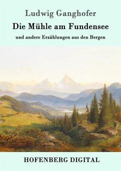 Die Mühle am Fundensee (eBook, ePUB) - Ludwig Ganghofer