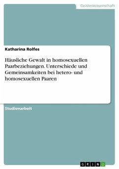 Häusliche Gewalt in homosexuellen Paarbeziehungen. Unterschiede und Gemeinsamkeiten bei hetero- und homosexuellen Paaren (eBook, ePUB)
