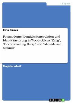 "Postmoderne Identitätskonstruktion und Identitätsstörung in Woody Allens ""Zelig"", ""Deconstructing Harry"" und ""Melinda and Melinda"" (eBook, ePUB)"