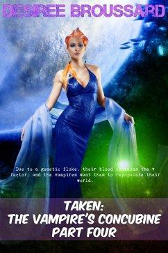 Taken: The Vampire's Concubine Book Four (eBook, ePUB) - Broussard, Desiree