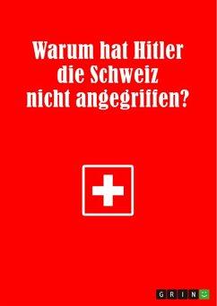 Warum hat Hitler die Schweiz nicht angegriffen? (eBook, ePUB)