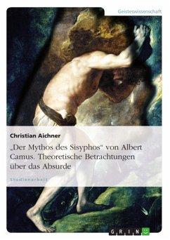 Albert Camus: Der Mythos des Sisyphos - theoretische Betrachtungen über das Absurde (eBook, ePUB) - Aichner, Christian