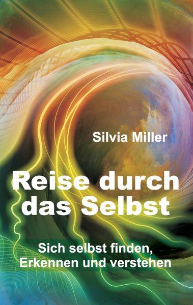Reise durch das Selbst - Miller, Silvia