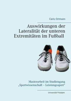 Auswirkungen der Lateralität der unteren Extremitäten im Fußball - Ortmann, Carlo