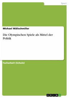 Die Olympischen Spiele als Mittel der Politik (eBook, ePUB) - Wälischmiller, Michael