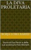 La diva proletaria. Storia di Eva Perón e delle sue avventure Post Mortem (eBook, ePUB)