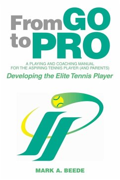 From Go to Pro - A Playing and Coaching Manual for the Aspiring Tennis Player (and Parents)