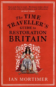 The Time Traveller's Guide to Restoration Britain (eBook, ePUB) - Mortimer, Ian