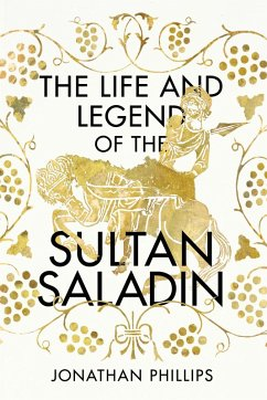The Life and Legend of the Sultan Saladin (eBook, ePUB) - Phillips, Jonathan