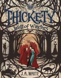 The Thickety #3: Well of Witches - White, J. A.