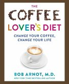 The Coffee Lover's Diet: Change Your Coffee, Change Your Life