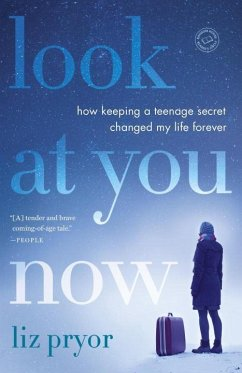 Look at You Now: How Keeping a Teenage Secret Changed My Life Forever - Pryor, Liz