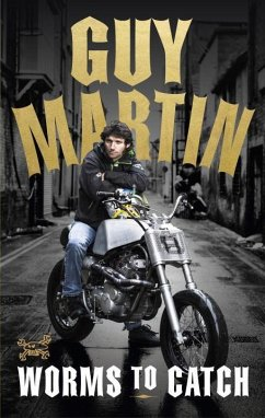 Guy Martin: Worms to Catch - Martin, Guy
