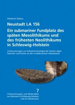 Neustadt LA 156. Ein submariner Fundplatz des späten Mesolithikums und des frühesten Neolithikums in Schleswig-Holstein - Glykou, Aikaterini