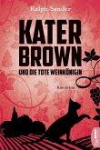 Kater Brown und die tote Weinkönigin / Kater Brown Bd.2