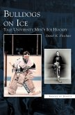 Bulldogs on Ice: : Yale University Men's Ice Hockey