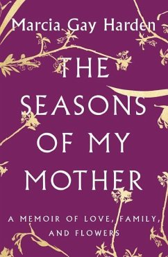 The Seasons of My Mother: A Memoir of Love, Family, and Flowers - Harden, Marcia Gay