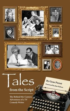 Tales from the Script - The Behind-The-Camera Adventures of a TV Comedy Writer (Hardback) - Perret, Gene