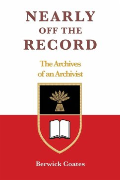 Nearly off the Record - The Archives of an Archivist - Coates, Berwick