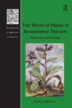 The World of Plants in Renaissance Tuscany: Medicine and Botany - Bellorini, Cristina