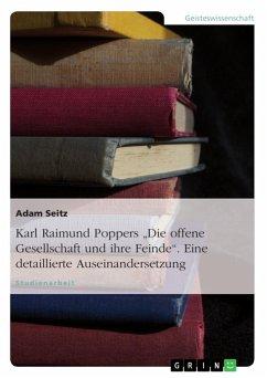 """Karl Raimund Poppers """"Die offene Gesellschaft und ihre Feinde"""". Eine detaillierte Auseinandersetzung (eBook, ePUB)"""